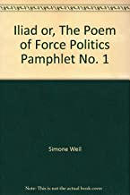 Iliad or, The Poem of Force Politics Pamphlet No. 1