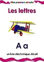 Les lettres: un livre électronique d'éveil en images pour les bébés et les enfants en bas âge (Mes premiers ebooks) (French Edition)