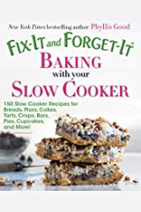 Fix-It and Forget-It Baking with Your Slow Cooker: 150 Slow Cooker Recipes for Breads, Pizza, Cakes, Tarts, Crisps, Bars, Pies, Cupcakes, and More! Kindle Edition
