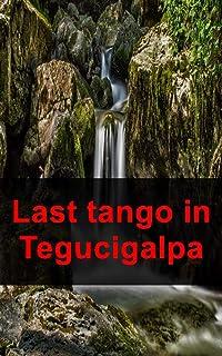Last tango in Tegucigalpa (German Edition)