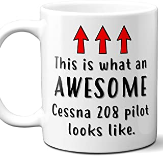 Airplane Pilot Gift Coffee Mug, Cup. Cessna 208 This is What An Awesome Pilot Looks Like. Ideal for Birthday, Christmas, Father's Day, Mother's Day.11 oz.
