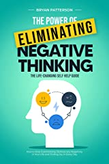 The Power Of Eliminating Negative Thinking: The Life-Changing Self Help Guide - How to Stop Overthinking, Remove any Negativity in Your Life and Finding Joy in Every Day (English Edition) Format Kindle