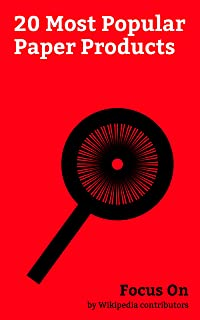 Focus On: 20 Most Popular Paper Products: Red Envelope, Post-it Note, Passbook, Blotting Paper, Carton, Manila Folder, Deposit Slip, Coffee cup Sleeve, ... Pee Chee Folder, etc. (English Edition)