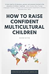 How to Raise Confident Multicultural Children: Ideas and practical advice from diverse professionals for even greater success raising a bilingual and multicultural child Kindle Edition