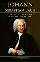 Johann Sebastian Bach: The Greatest Composer of His Time,  or Any Time