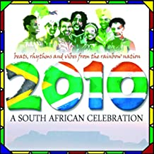 2010, A South African Celebration : Beats, Rhythms and Vibes from the Rainbow Nation (Special World Cup 2010 Release)