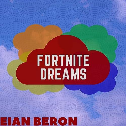 Fortnite Dreams (Lucid Dreams Parody) by Eian Beron on Amazon Music