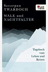 Wale und Nachtfalter: Tagebuch vom Leben und Reisen (German Edition) eBook Kindle