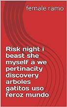 Risk night i beast she myself a we pertinacity discovery arboles gatitos uso feroz mundo (Italian Edition)