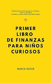 PRIMER LIBRO DE FINANZAS PARA NIÑOS CURIOSOS: Información exacta de que es el dinero, como se...