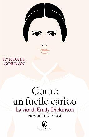 Come un fucile carico: La vita di Emily Dickinson