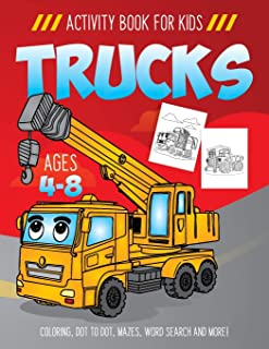 Trucks Activity Book for Kids Ages 4-8: Fun Art Workbook Games for Learning, Coloring, Dot to Dot, Mazes, Word Search, Spot the Difference, Puzzles and More!