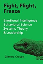 Fight, Flight, Freeze: Emotional Intelligence, Behavioral Science, Systems Theory & Leadership