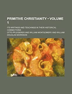 Primitive Christianity (Volume 1); Its Writings and Teachings in Their Historical Connections