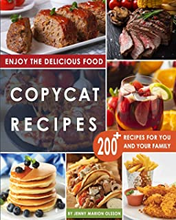 Copycat Recipes: Uncover the Secret Recipes of Your Favorite Restaurants Most Popular Foods and Make Tasty Dishes At Home ...