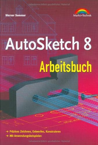 AutoSketch 8 Arbeitsbuch : Präzises Zeichnen, Entwerfen, Konstruieren