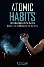 Atomic Habits: A step by Step Guide for Building Good Habits and Breaking the Bad ones