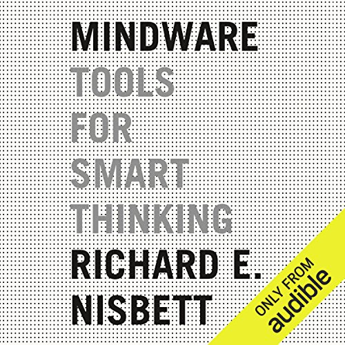 Mindware     Tools for Smart Thinking              By:                                                                                                                                 Richard E. Nisbett                               Narrated by:                                                                                                                                 Joe Barrett                      Length: 10 hrs and 17 mins     85 ratings     Overall 4.0