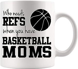 Basketball Player Mug Cup - Who Needs Refs Funny Basketball Mom Mothers day Sports 11Oz 11Oz Cups Mugs
