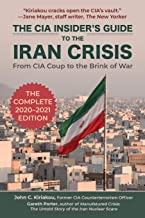 The CIA Insider's Guide to the Iran Crisis: From CIA Coup to the Brink of War