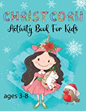 Christcorn Activity Book For Kids for ages 3-8: Unicorn Christmas Activity Book For Kids Coloring, Sticker, Maze, Suduko, ...