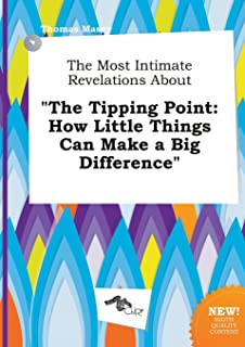 The Most Intimate Revelations about the Tipping Point: How Little Things Can Make a Big Difference