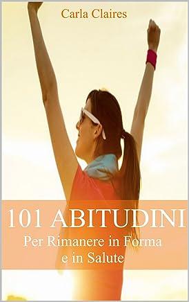 101 Abitudini per Rimanere in Forma e in Salute