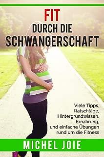 Fit durch die Schwangeschaft: Viel Tipps, Ratschläge, Hintergrundwissen, Ernährung und einfache Übungen rund um die Fitness (German Edition)