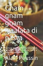 Gnam - insalata di pasta: Cucinare insalate come i professionisti. Cucinare in modo economico, rapido e facilmente spiegab...