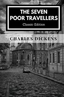 THE SEVEN POOR TRAVELLERS - Annotated: A short and inspirational work by Charles Dickens - Classic Edition