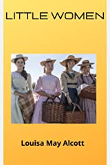 Little Women; Or, Meg, Jo, Beth, and Amy Kindle Edition