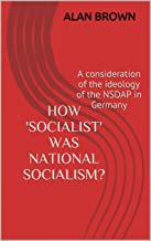 How 'socialist' was National Socialism?: A consideration of the ideology of the NSDAP in Germany