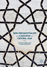 Semi-Presidentialism in the Caucasus and Central Asia (Palgrave Studies in Political Leadership)