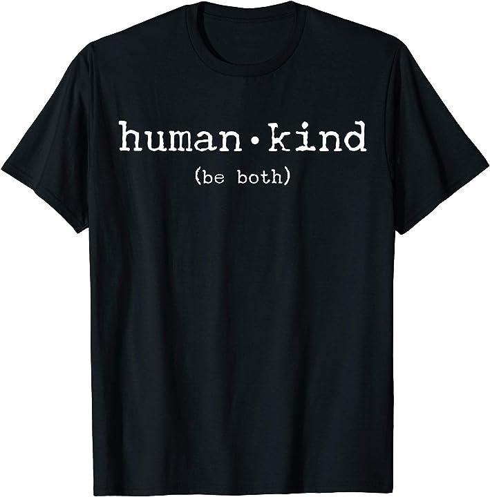 'Human, Kind Be Both' Cool Kindness Anti-Bullying Shirt