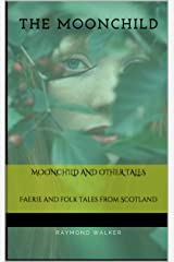 Moonchild and other Tales: Faerie and folk tales from Scotland Kindle Edition