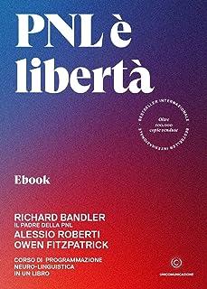 PNL è libertà: Corso di Programmazione Neuro-linguistica in un libro