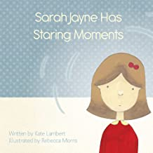 Sarah Jayne Has Staring Moments: A fictional children's book for child absence seizure epilepsy (English Edition)