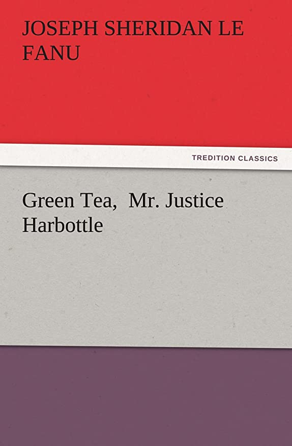 委任フィット見捨てるGreen Tea, Mr. Justice Harbottle (TREDITION CLASSICS)
