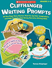 Cliffhanger Writing Prompts: 30 One-Page Story Starters That Fire Up Kids  Imaginations and Help Them Develop Strong Narra...