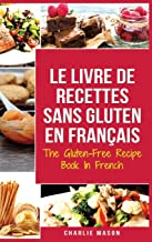 Le Livre De Recettes Sans Gluten En Français/ The Gluten-Free Recipe Book In French