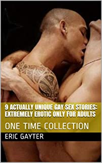 9 Actually Unique Gay Sex Stories: Extremely Erotic Only For Adults: ONE TIME COLLECTION