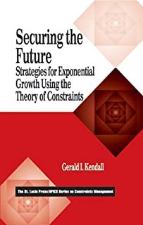 Securing the Future: Strategies for Exponential Growth Using the Theory of Constraints (The CRC Press Series on Constraints Management Book 4)