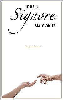 Che il Signore sia con te: Raccolta di preghiere, libro di preghiere di ogni giorno con spazio per aggiungerne altre! (Italian Edition)