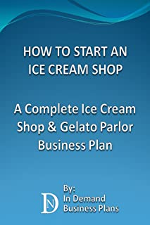 How To Start An Ice Cream Shop: A Complete Ice Cream Shop & Gelato Parlor Business Plan