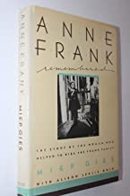 Anne Frank Remembered The Story of Miep Gies who helped to hide the Frank family