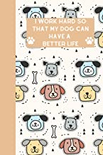 I Work Hard So That My Dog Can Have A Better Life: Long (6 × 9 inches) Lined Notebook - 120 Pages- Diary,Journal, Personal...