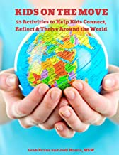 25 Activities to Help Kids Connect, Reflect & Thrive Around the World: Kids on the Move
