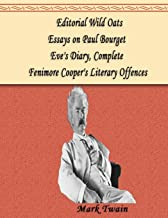 Editorial Wild Oats, Essays on Paul Bourget, Eve's Diary, Complete, Fenimore Cooper's Literary Offences: 4 NOVELS !, a collection of short stories and stories, classics, all in one book. (Mark Twain)