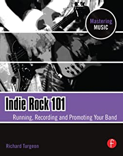 Indie Rock 101: Running,  Recording,  Promoting your Band (The Mastering Music Series)