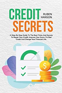 Credit Secrets: A Step-By Step Guide To The Best Tricks And Secrets To Repair Your Credit, Improve Your Score, Fix Bad Cre...